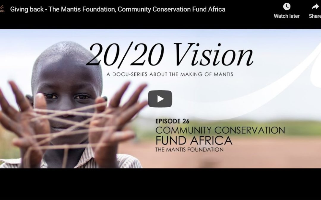 Giving back – The Mantis Foundation, Community Conservation Fund Africa